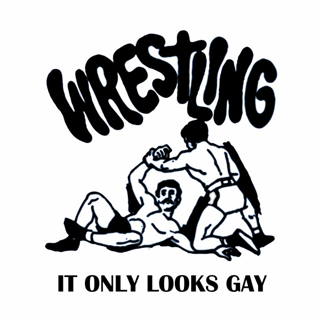 "Wrestling ""It only looks gay"""