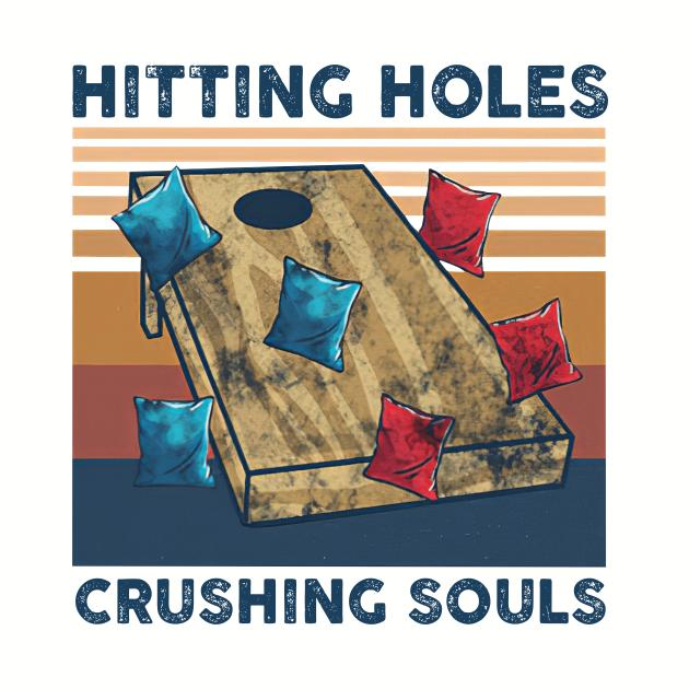 Hitting Holes Crushing Souls Funny Cornhole Lover