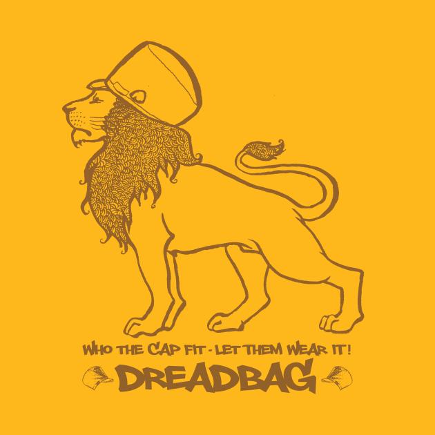 Dreadbag - Who the cap fit - Let them wear it! Shirt