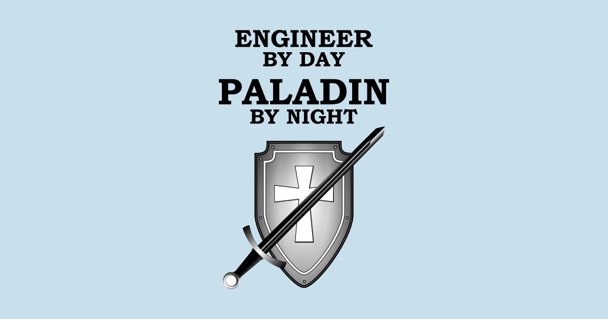ENGINEER BY DAY PALADIN BY NIGHT RPG Meme 5E Class by rayrayray90
