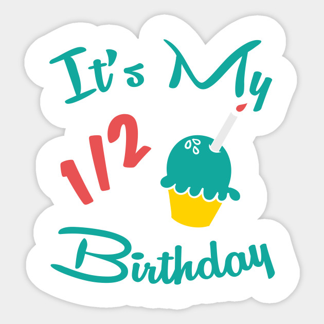 Its My 1 2 Half Birthday Sticker