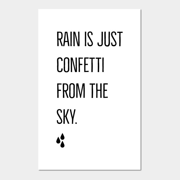 ef47ce89f RAIN IS JUST CONFETTI FROM THE SKY. - Rain Is Just Confetti From The ...