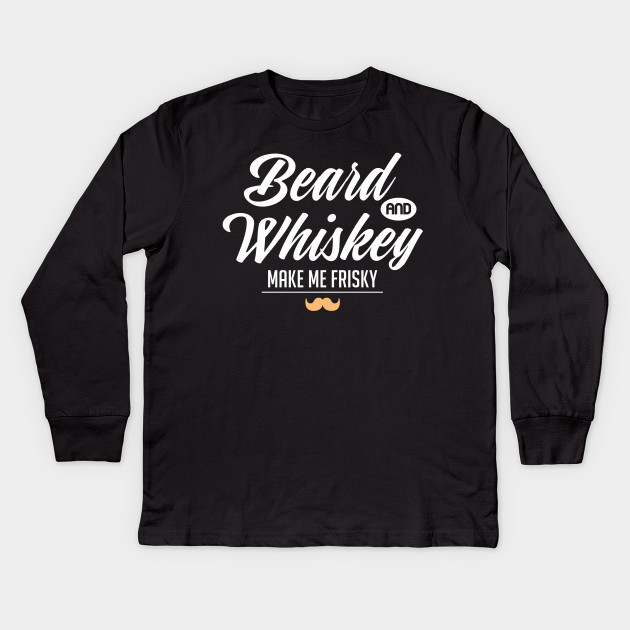 4e3a33220 Beards and Whiskey Make Me Frisky Funny Beard Kids Long Sleeve T-Shirt