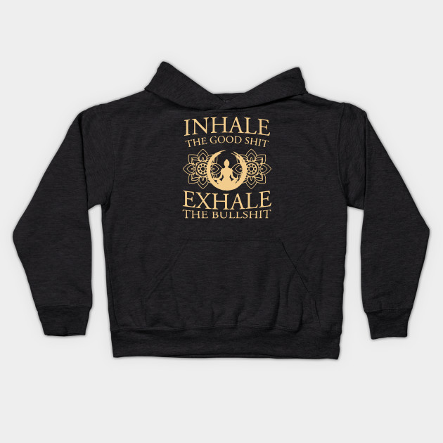 Yoga Inhale the good shit exhale the bullshit