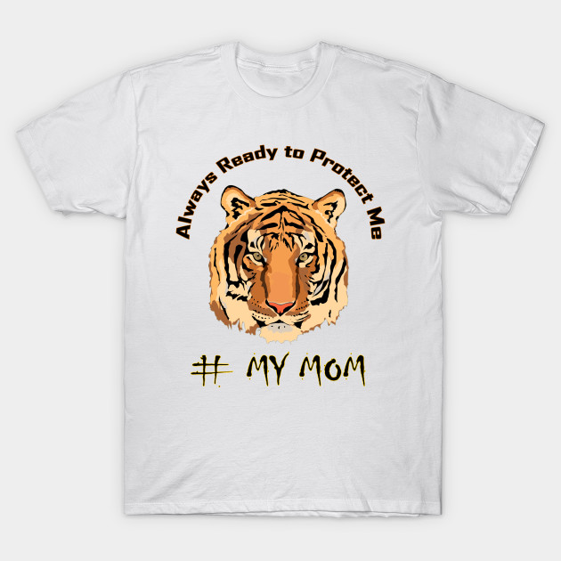 1b06d8d838d Mothers Day Funny Love T Shirt Gift For Son Daughter Boys Girls Men Women  Kids mom   My Mom Always Ready to Protect Me T-Shirt