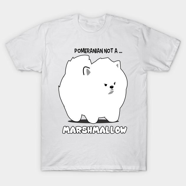 e7d29997a Pomeranian not a marshmallow - Pomeranian - T-Shirt | TeePublic