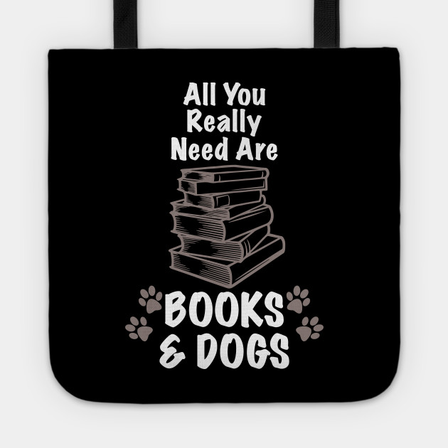 All You Really Need Are Books & Dogs Funny Dog design