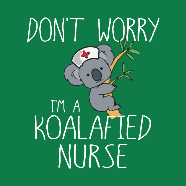 I'm a Koalafied Nurse, Qualified Nurse Koala Love