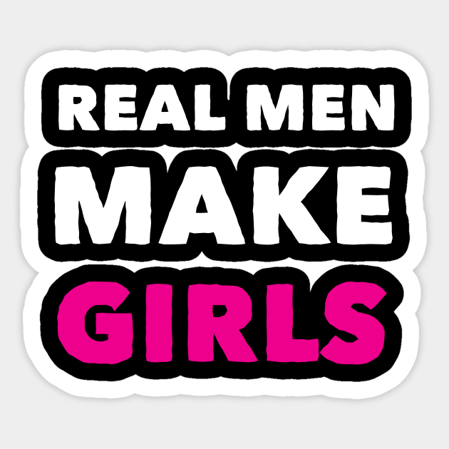 Real Men Makes Girl Funny Birthday Fathers Day Fathers Day Gifts Sticker Teepublic