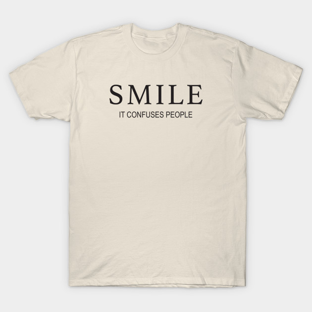 Smile! It confuses people | T-Shirt | SKREENED