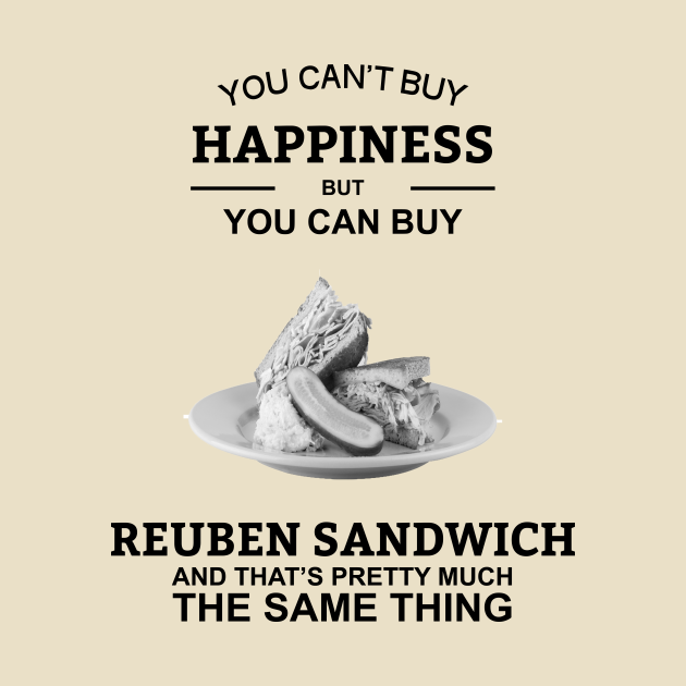You Can't Buy Happiness But You Can Buy Reuben Sandwich