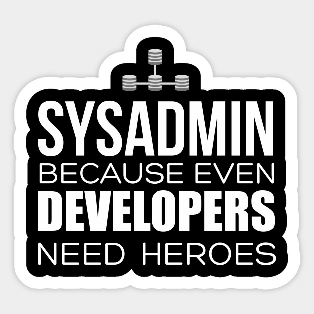 Sysadmin Because Even Developers Need Heroes