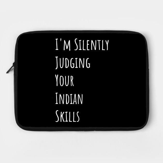 I'm Silently Judging Your Indian Skills