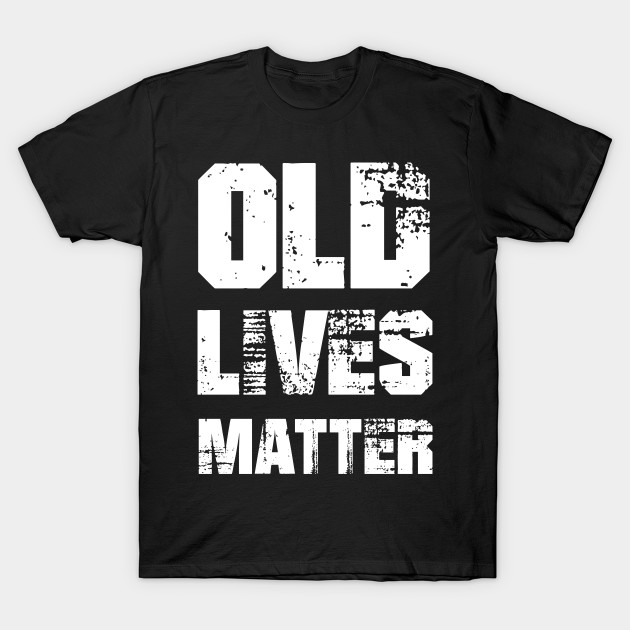 Old Lives Matter Dad Birthday Gifts For Men T Shirt