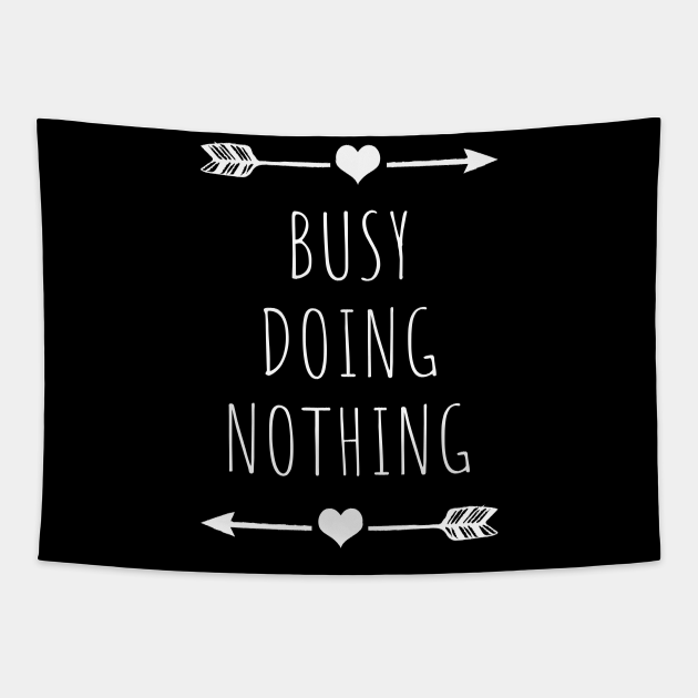 Busy Doing Nothing Quote