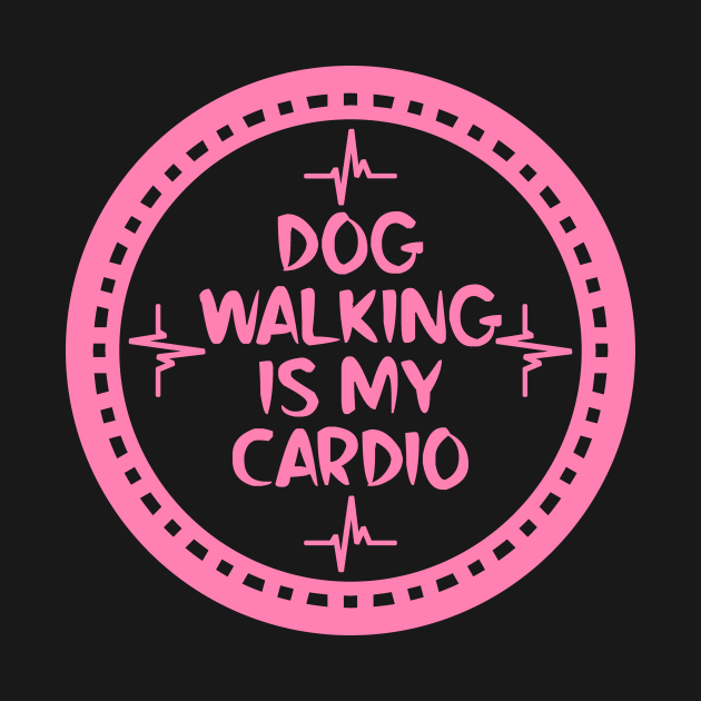 Dog Walking Is My Cardio