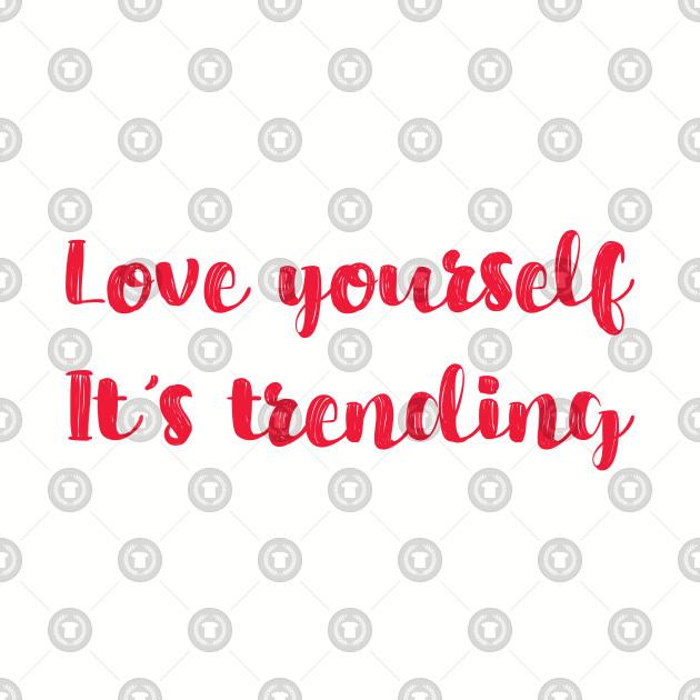 Love Yourself It's Trending