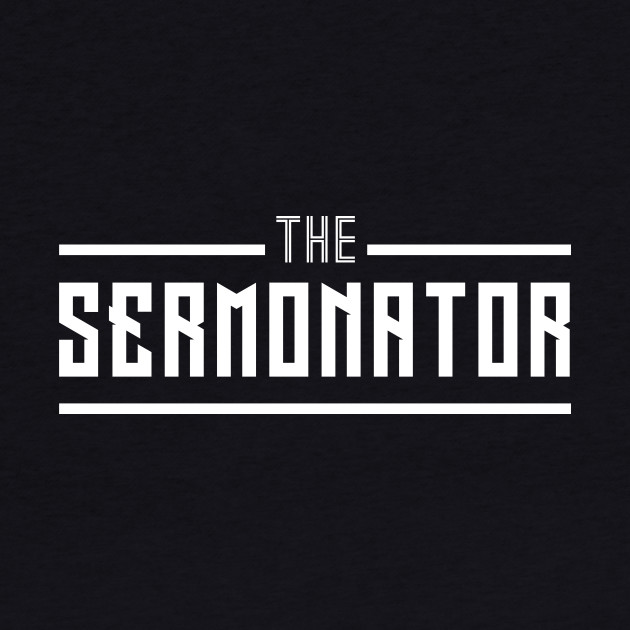 The Sermonator fun apparel