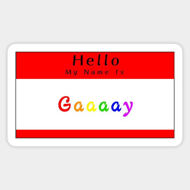 Hello My Name Is Gay Gay Pride Sticker Teepublic