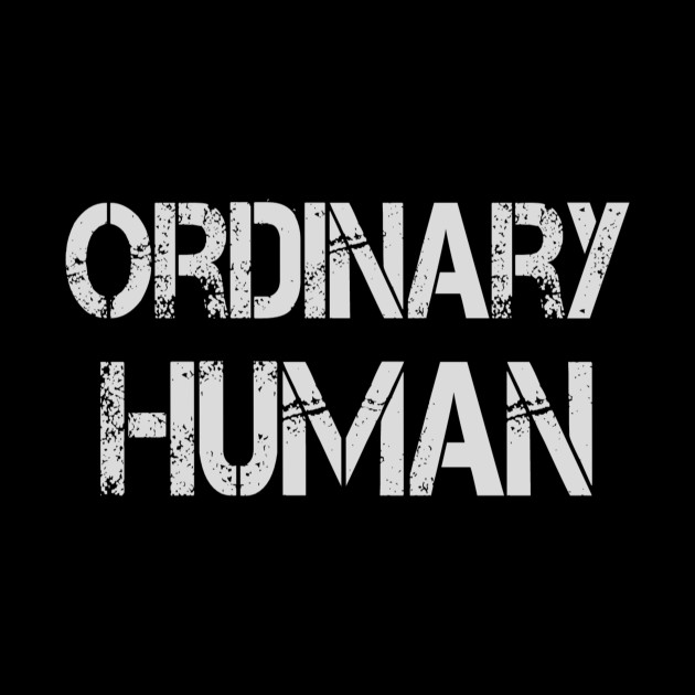 Ordinary Human Simply A Human Being Humanity Gift