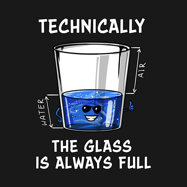 Physics Technically The Glass Is Always Full