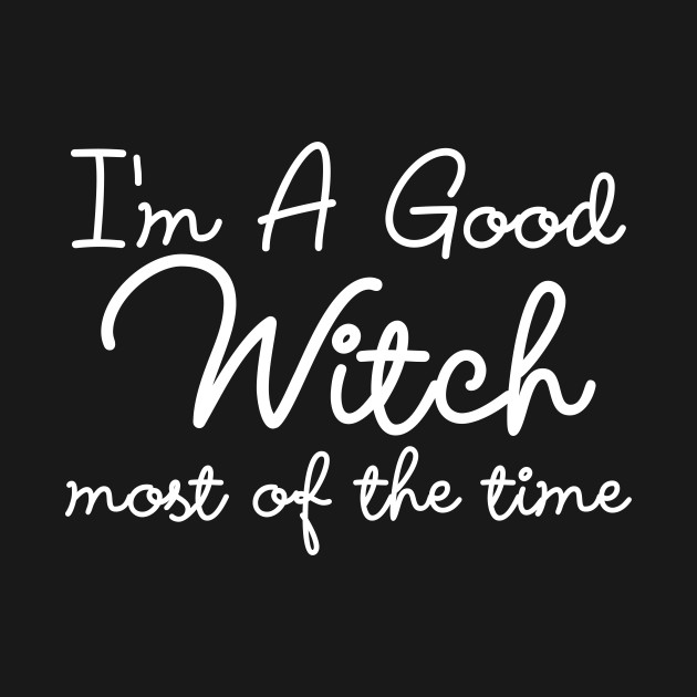 I'm a Good Witch Most of the Time