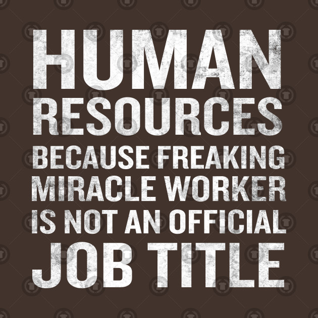 Human Resources Miracle Worker Funny HR Job Quote by interdesign