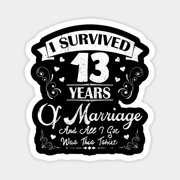 I Survived 13 Years Shirt For 13th Wedding Anniversary 13th Wedding Anniversary Gifts Magnet Teepublic