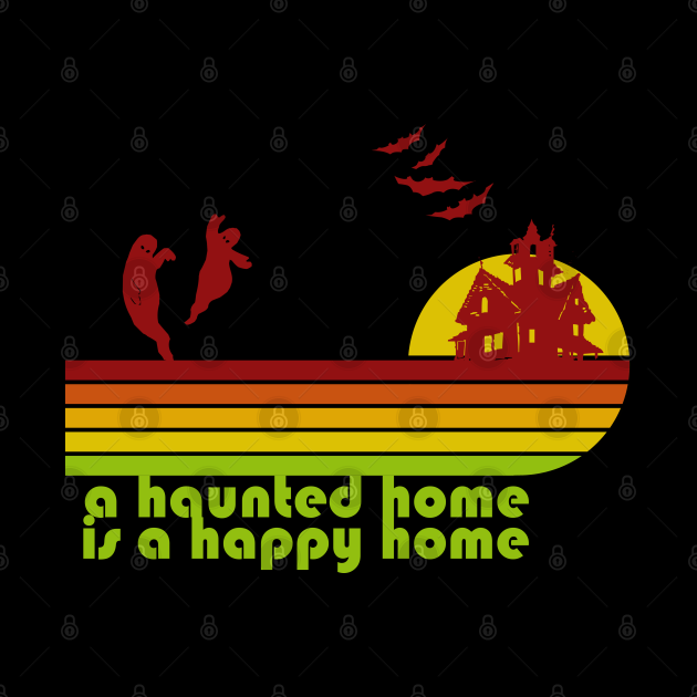 A Haunted Home is a Happy Home