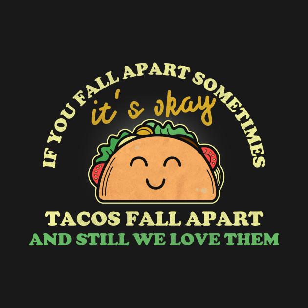 Tacos Lover T-shirt: Tacos Fall Apart