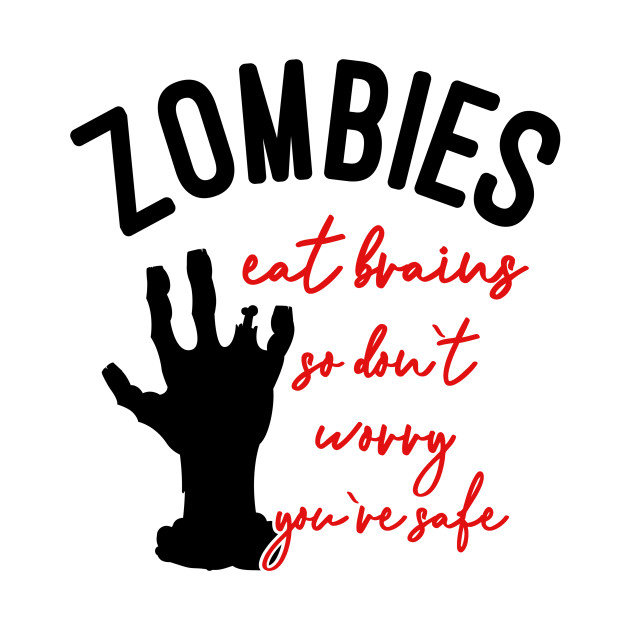 Zombies Eat Brains So Don't Worry You're Safe
