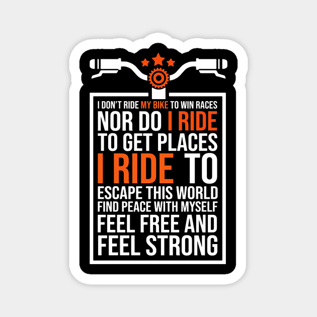 I Don T Ride My Bike To Win Races Nor Do I Ride Bike Magnet