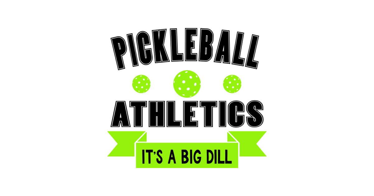 7f2ab8288 Pickleball Athletics - It;s a Big Dill - Pickleball - T-Shirt   TeePublic