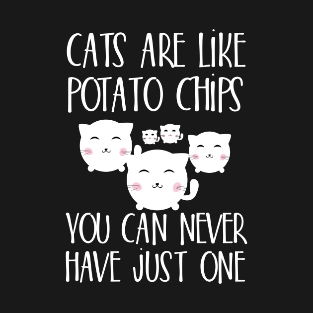 72820f9e1 Cats are like potato chips You can never have just one - Funny - Mug ...