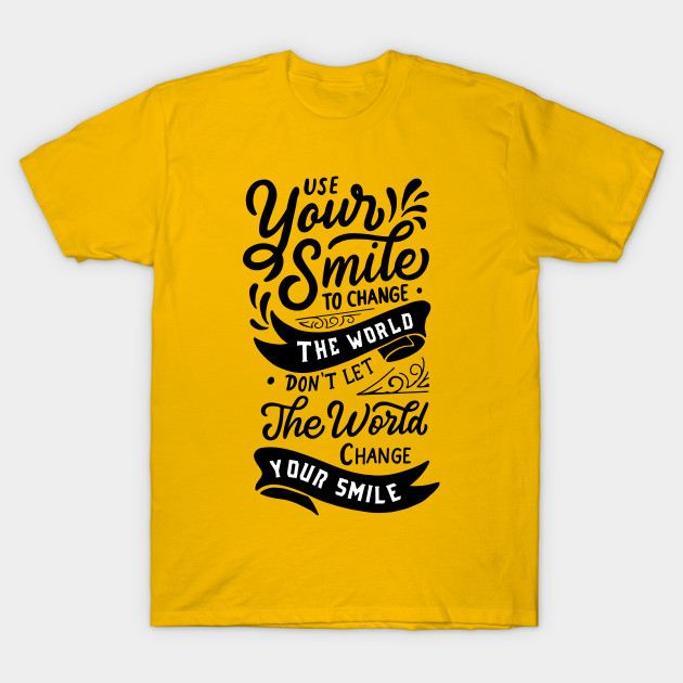 c4b9025e Use Your Smile To Change The World Dent Let The World Change your Smile T- Shirt