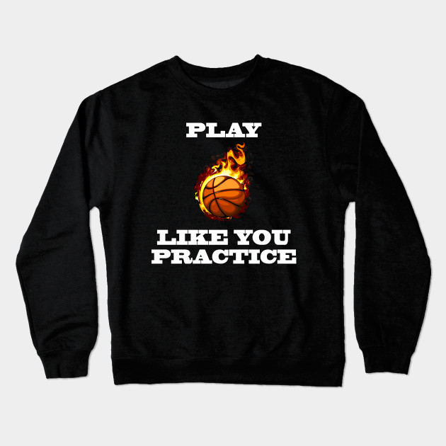 c7864c7b Funny Basketball Coach Tshirt Gift Play Like You Practice Crewneck  Sweatshirt