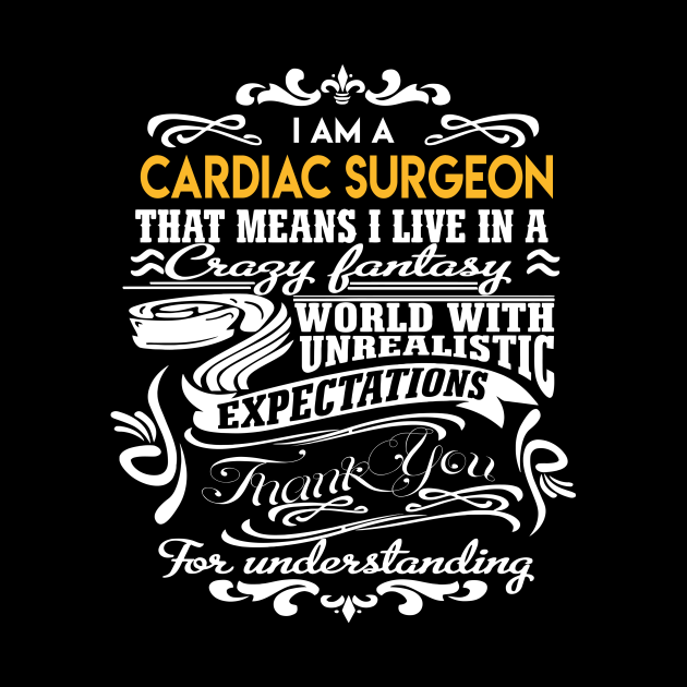 Cardiac Surgeon T Shirt - Live In Crazy Fantastic World Gift Item Tee