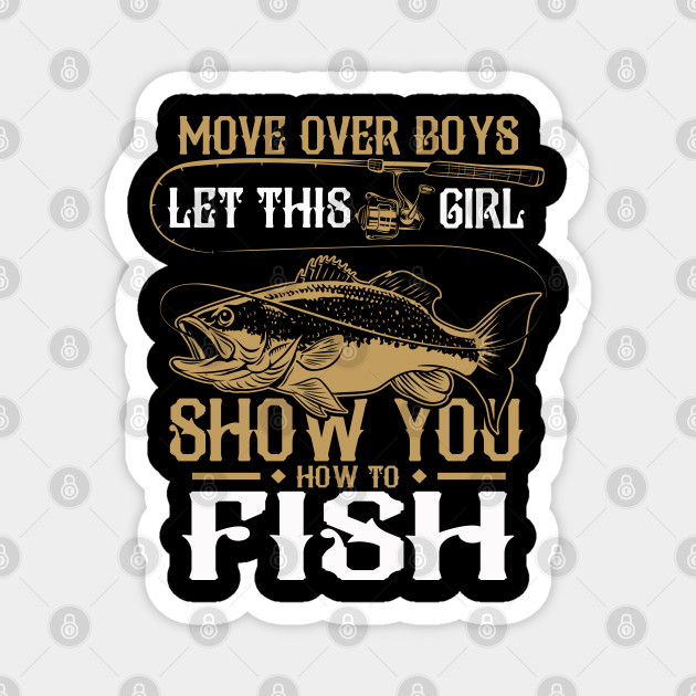 Move Over Boys Let This Girl Show You How To Fish Funny Fishing Memes Magnes Teepublic Pl