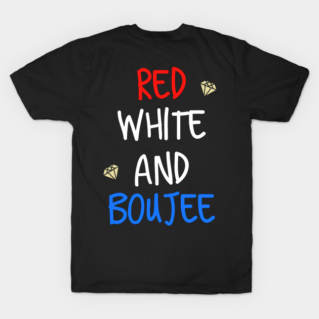 be9dcb657 Red White And Boujee - Red White And Boujee Funny July 4th Drinking ...