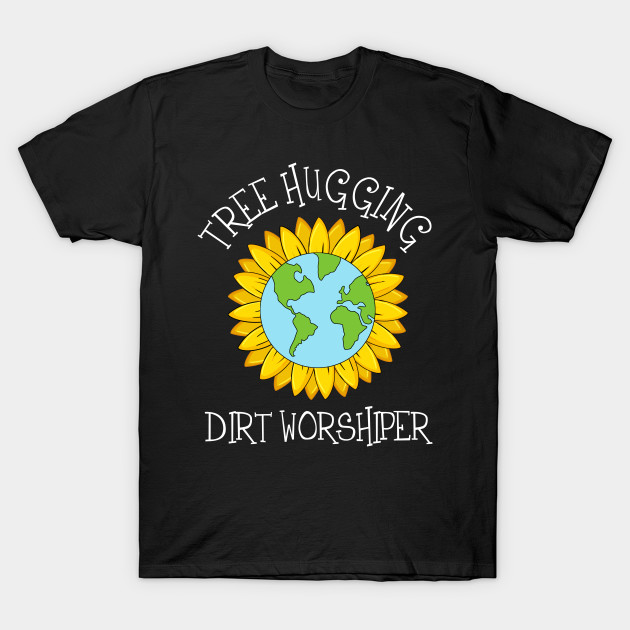 Earth Day Tree Hugging Dirt Worshipper Tee T-Shirt