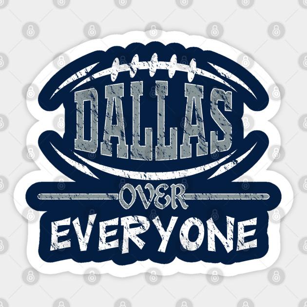 Dallas Over Everyone Funny Football Dallas Cowboys Football Team Sticker Teepublic Au,3d Logo Design For Construction Company