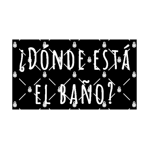 Where Is The Bathroom In Spanish Spanish Words Sticker Teepublic