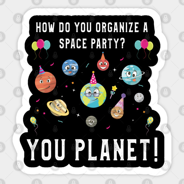 How Do You Organize A Space Party You Planet T Shirt Gift