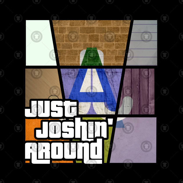 Just Joshin' Around - Grand Theft Auto Edition