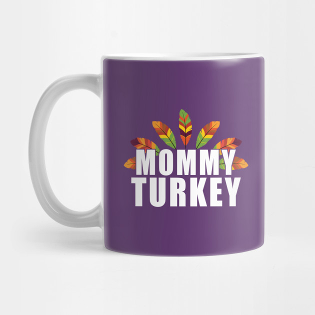 Mommy Turkey - Thanksgiving - Cute Thanksgiving Shirt Mug