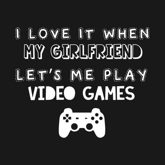 My girl & Video Games