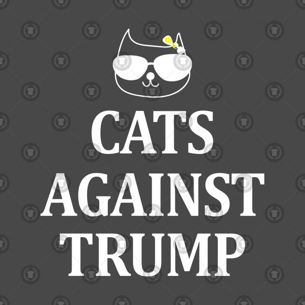 Cats Against Trump Democratic Politics Right Wing Anti-Trump Shirt