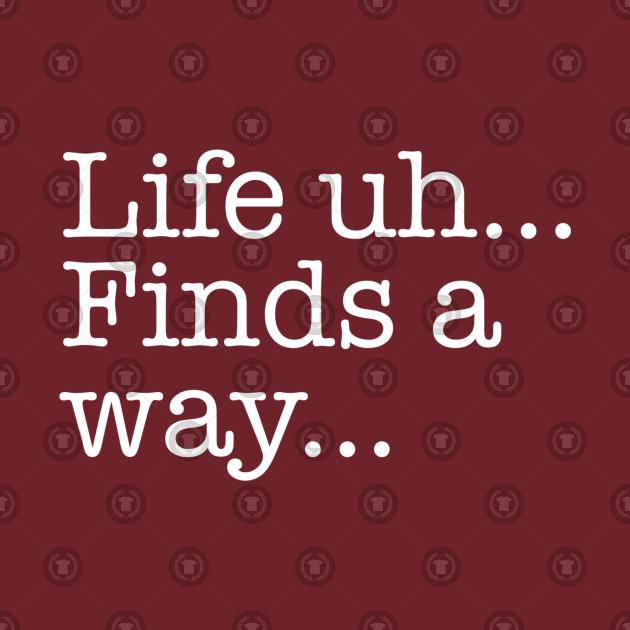 """Quotes - Jurassic Park - """"Life...finds a way..."""""""