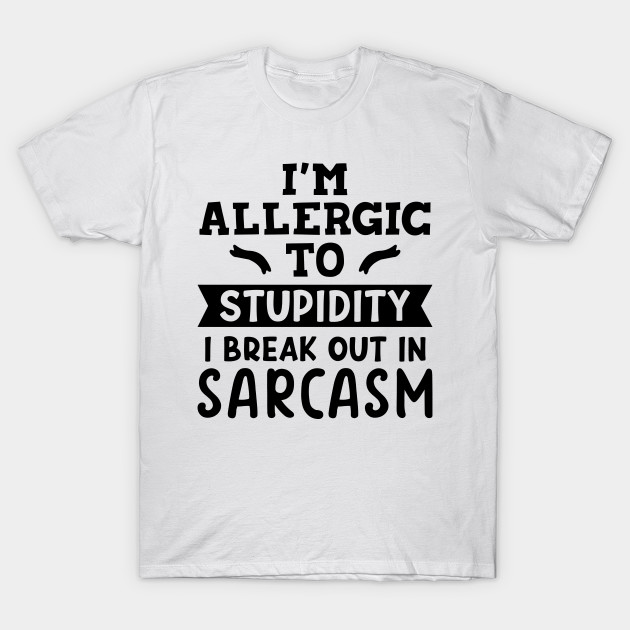 Its Not Sarcasm To Your Stupidity MENS T-SHIRT tee birthday sarcastic funny gift