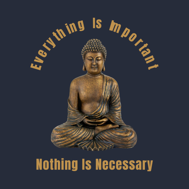 Everything Is Important Nothing Is Necessary Gift For Spiritual Quotes Lovers
